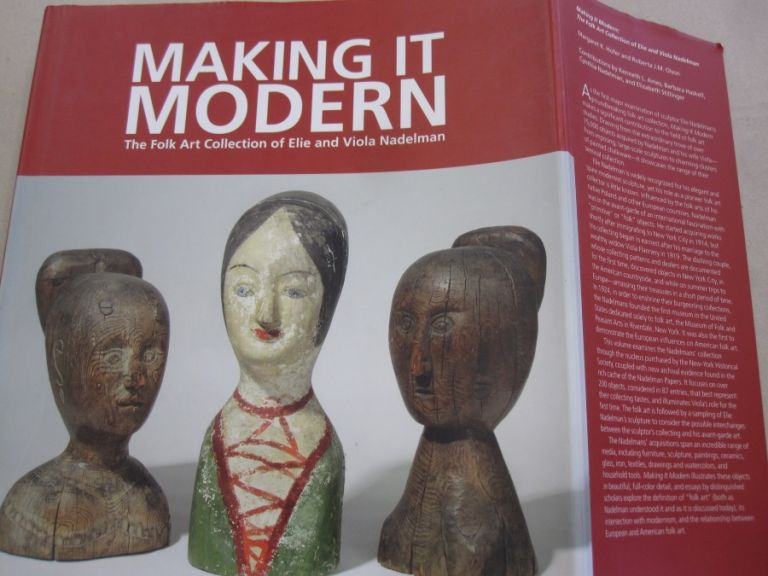 Making It Modern: The Folk Art Collection of Elie and Viola Nadelman. Margaret K., Roberta J. M. Hofer Olson.