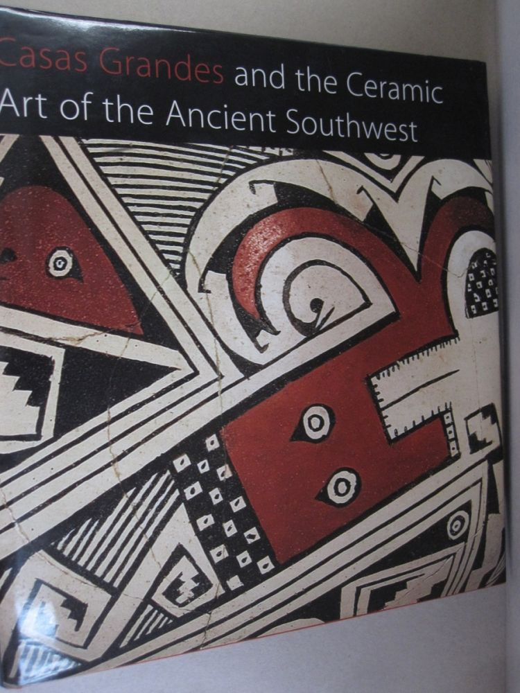 Casas Grandes and the Ceramic Art of the Ancient Southwest (Published in Association with The Art Institute of Chicago). Barbara Moulard Richard F. Townsend Ken Kokrda.