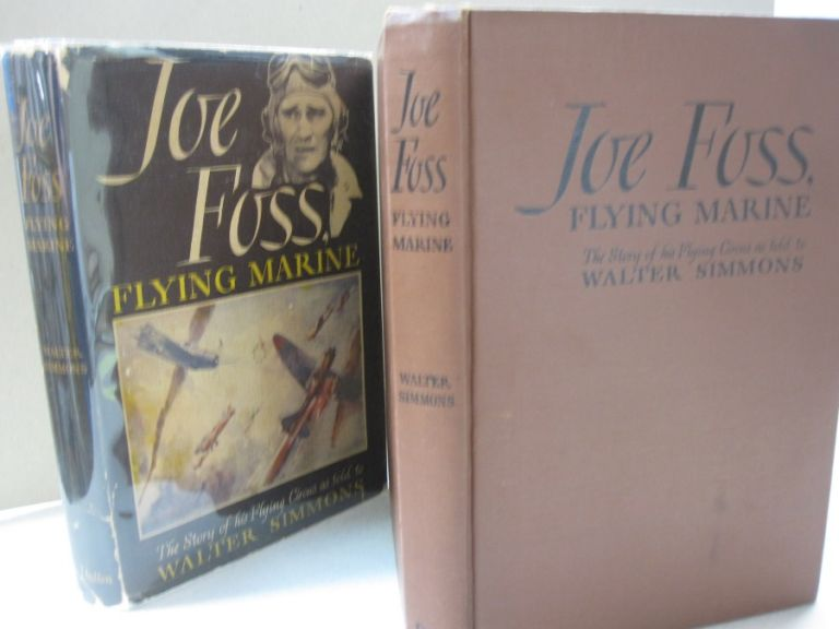 Joe Foss Flying Marine; The Story of His Flying Circus as Told to Walter Simmons. Joe Foss.