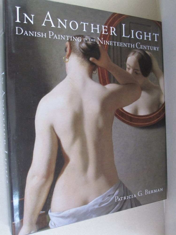 In Another Light Danish Painting in the Nineteenth Century. Patricia G. Berman.