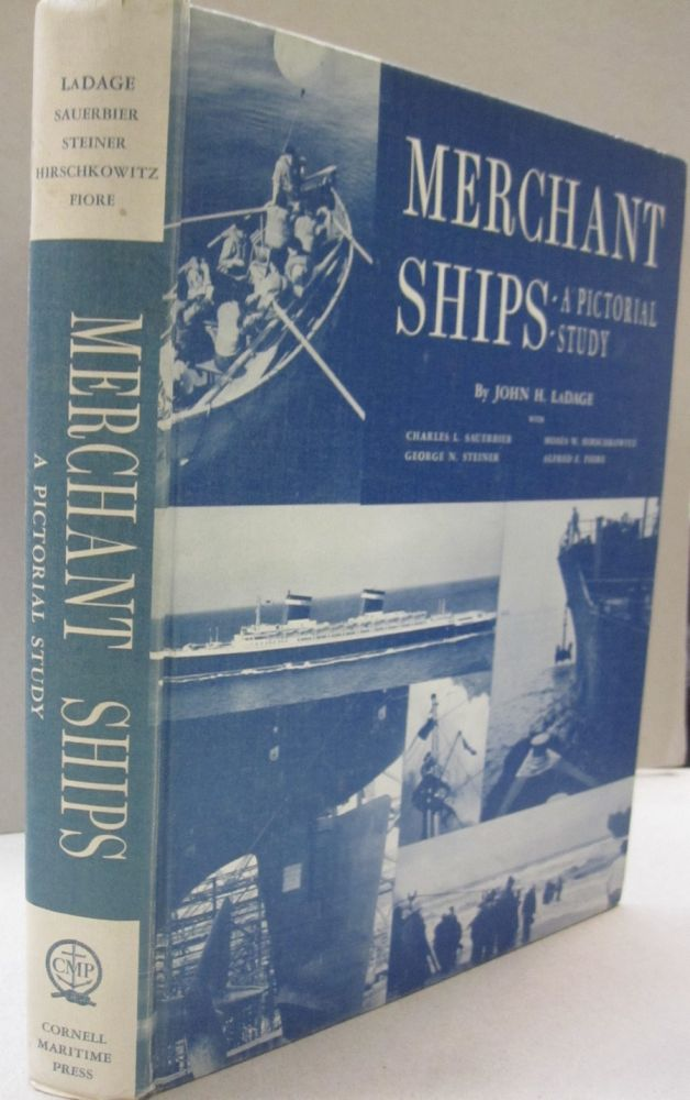 Merchant Ships; A Pictorial Study. John H. LaDage, Charles L. Sauerbier, George N. Steiner, Moses W. Hirschkowitz, Alfred E. Fiore.