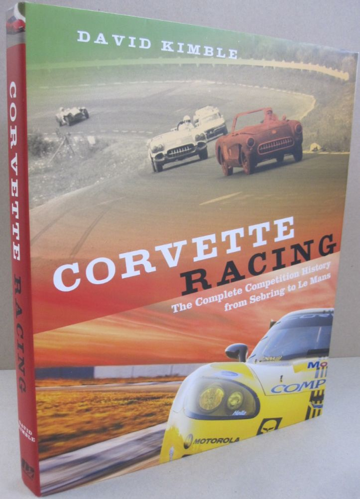Corvette Racing: the Complete Competition History From Sebring to Le Mans. David Kimble.