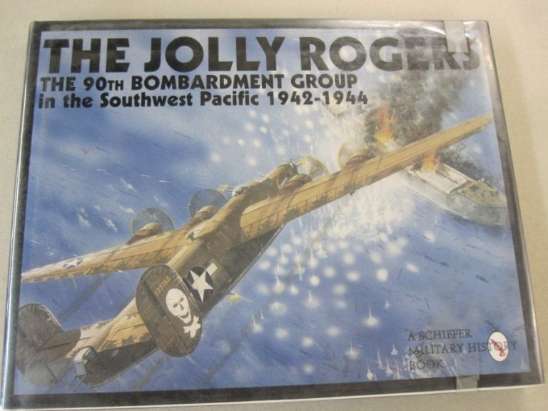 The Jolly Rogers; The 90th Bombardment Group in the Southwest Pacific 1942-1944. Jules F. Segal.