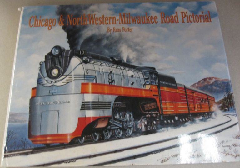 Chicago & North Western - Milwaukee Road Pictorial. Russ Porter.