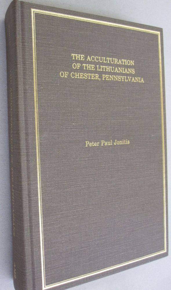 The Acculturation of the Lithuanians of Chester, Pennsylvania. Peter Paul Jonitis.