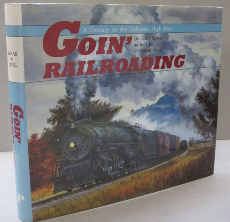 Goin' railroading: A century on the Colorado high Iron. Sam Speas, Margaret Coel.