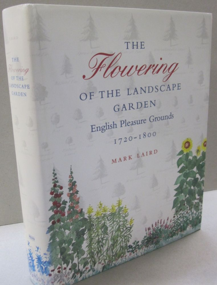 The Flowering of the Landscape Garden: English Pleasure Grounds, 1720-1800. Mark Laird.