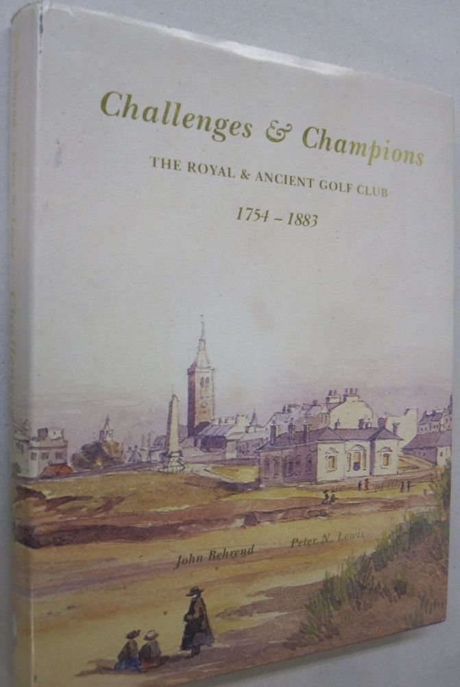 Champions and Guardians 1884 - 1939 The Royal and Ancient Golf Club Volume 1[. John Behrend, Peter N. Lewis.
