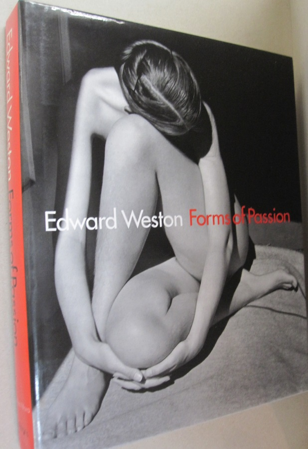 Edward Weston Forms of Passion. Gilles Mora.