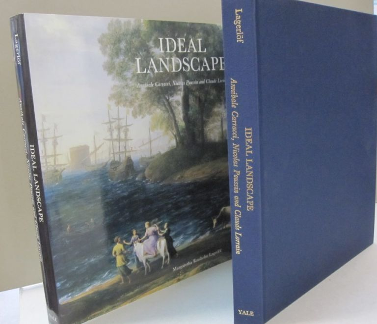 Ideal Landscapes: Annibale Carracci, Nicolas Poussin and Claude Lorain. Margaretha Rossholm Lagerlof.