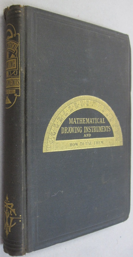 Mathematical Drawing Instruments and How to Use Them. F. Edward Hulme.