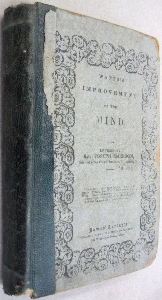 The Improvement of the Mind; With Corrections, Questions, and Supplement by Joseph Emerson. Isaac Watts, Joseph Emerson.