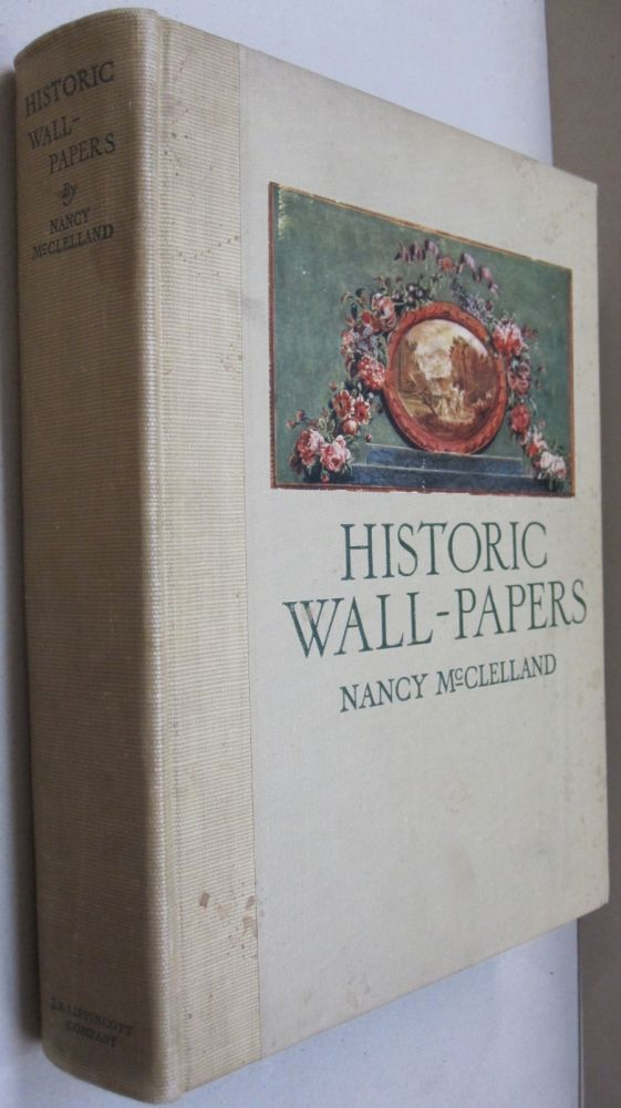 Historic Wall-Papers; From Their Inception to the Introduction of Machinery. Nancy McClelland, Henri Clouzot, introduciton.