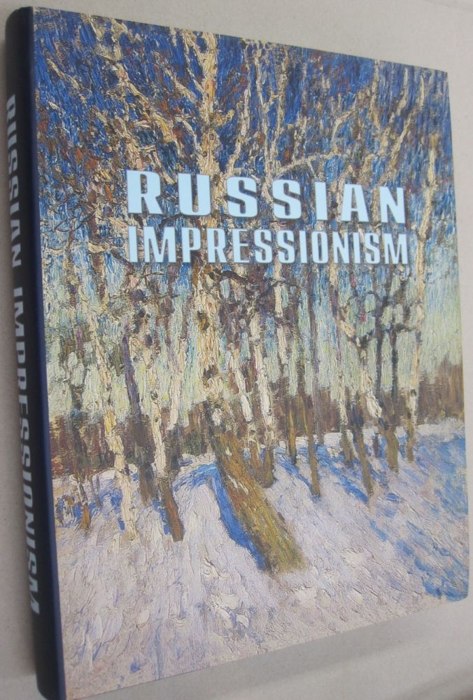 Russian Impressionism; Paintings from the Collection of the Russian Museum 1870s - 1970s. Vladimir Kruglov, Vladimir Lenyashin.