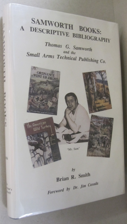 Samworth Books: A Descriptive Biography; Thomas G. Samworth and the Small Arms Technical Publishing Co. Brian R. Smith.