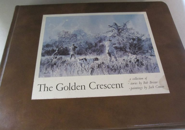 The Golden Crescent A Collection of Stories by Bob Brister. Bob Brister.