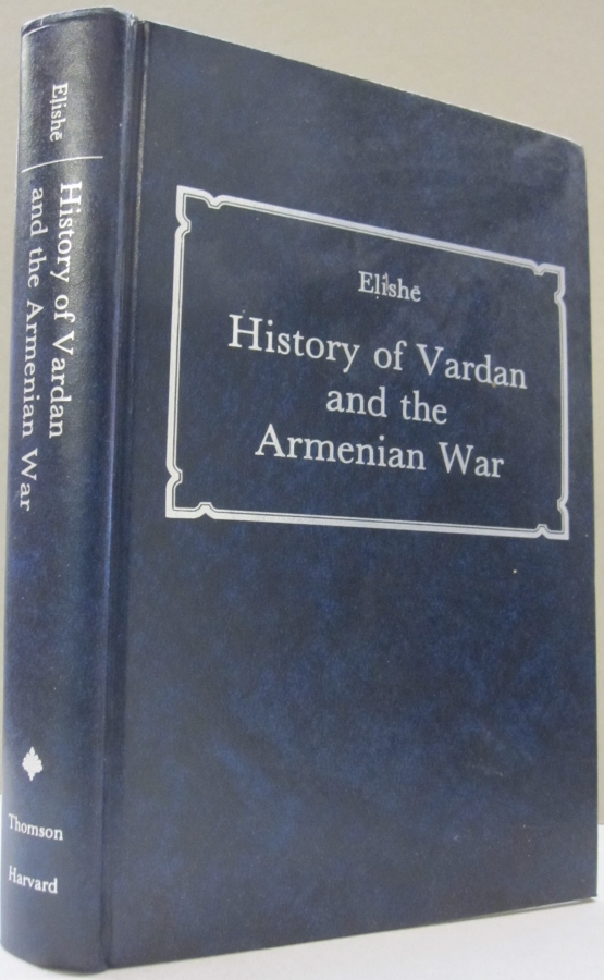 History of Vardan and the Armenian War. Elishe, Robert W. Thomson.