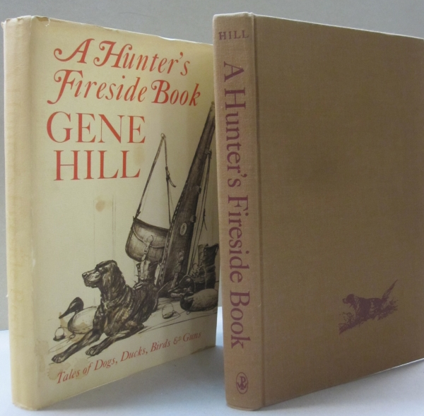 A Hunter's Fireside Book; Tales of Dogs, Ducks, Birds & Guns. Gene Hill.