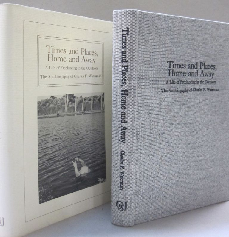 Times and Places, Home and Away; A Life of Freelancing in the Outdoors. Charles F. Waterman.