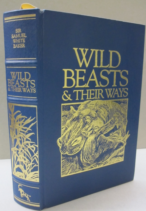 Wild Beasts & Their Ways; Reminiscences of Europe, Asia, Africa & America. Sir Samuel W. Baker.