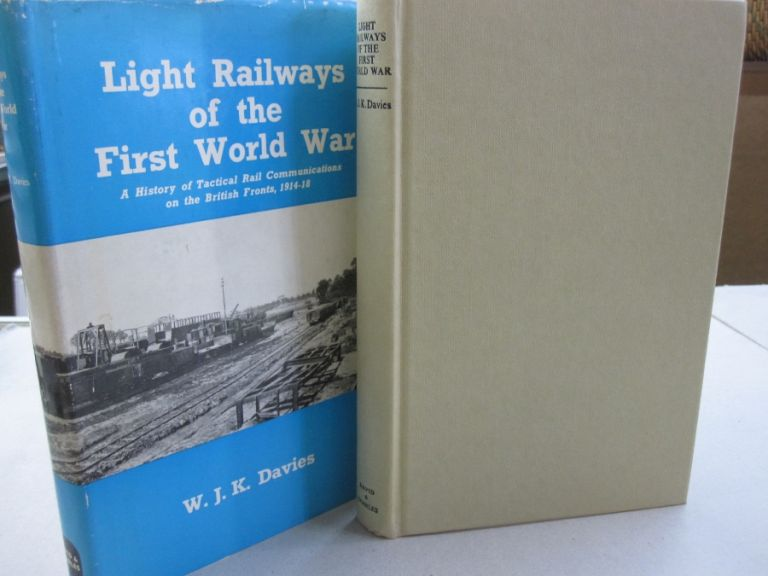 Light Railways of the First World War; A History of Tactical Rail Communications on the British Fronts, 1914-18. W. J. K. Davies.