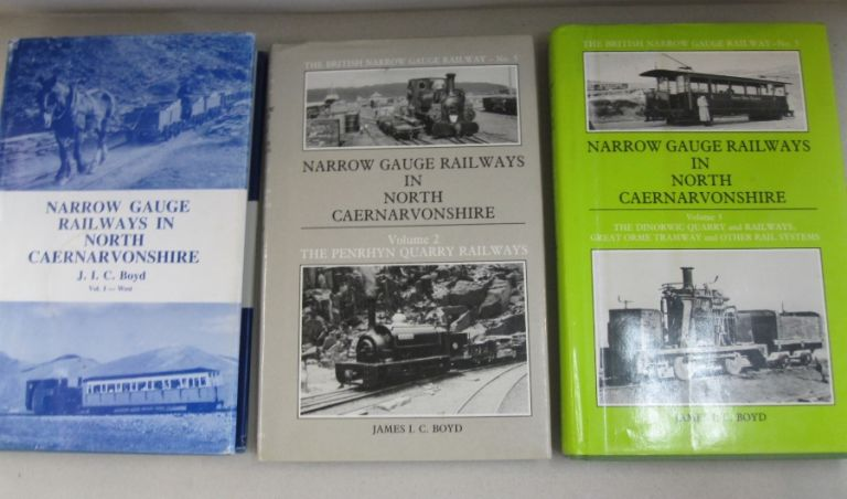 Narrow Gauge Railways in North Caernarvonshire 3 volume set: Volume 1 - The West, Volume 2 - The Penrhyn Quarry Railways. James I. C. Boyd.