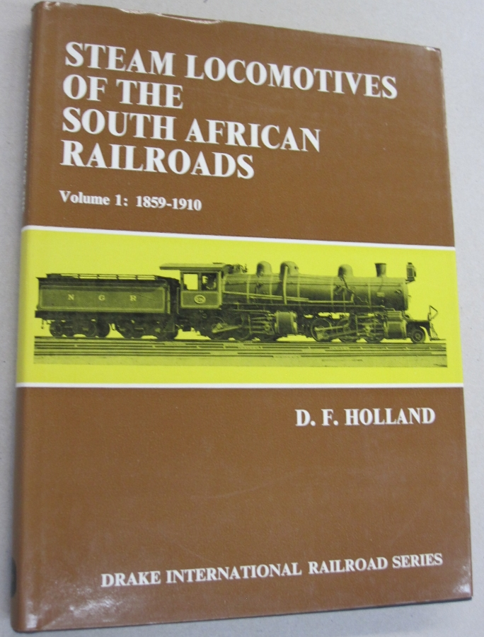 Steam Locomotives of the South African Railroads Volume 1: 1859-1910. D. F. Holland.