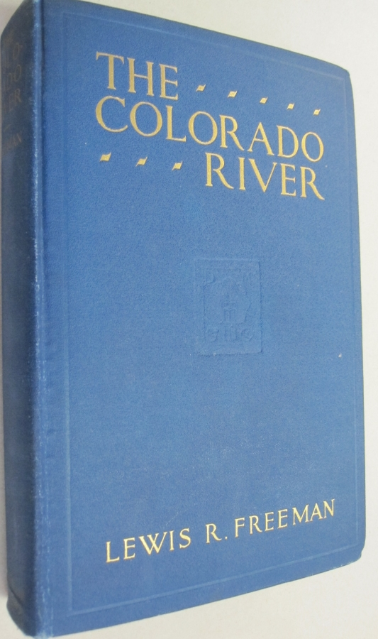 The Colorado River ; Yesterday, Today and Tomorrow. Lewis R. Freeman.