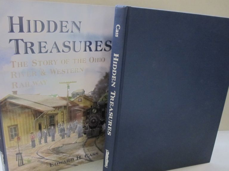 Hidden Treasures: The Story of the Ohio River & Western Railway. Edward H. Cass.