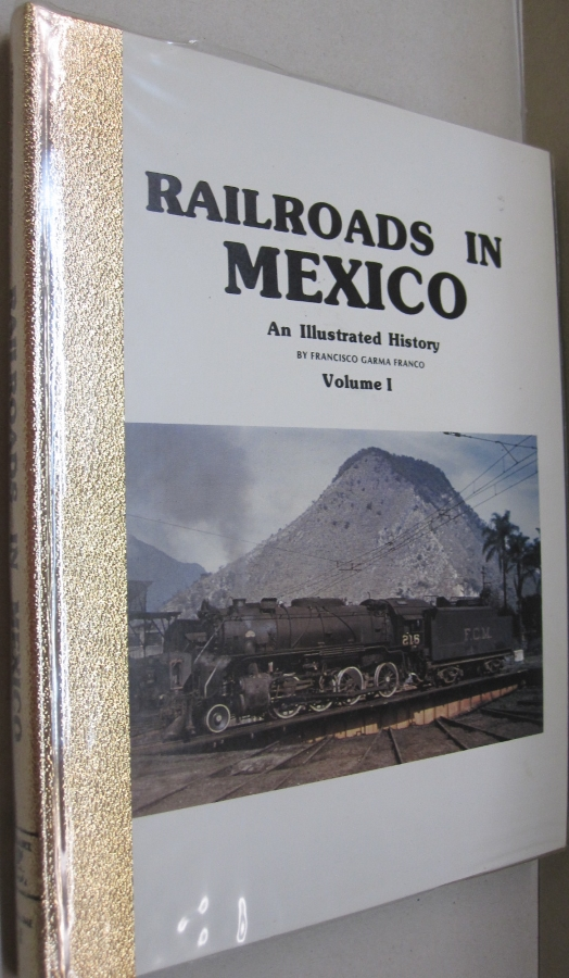 Railroads in Mexico: An Illustrated History Vol. 1. Francisco Garma Franco, Hector Lara Hernandez, Ben B. Massie.
