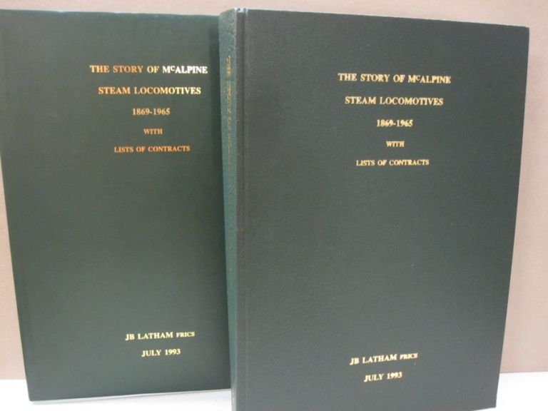 The Story of McAlpine Steam Locomotives 1869-1965 With Lists of Contracts. JB Latham FRICS.