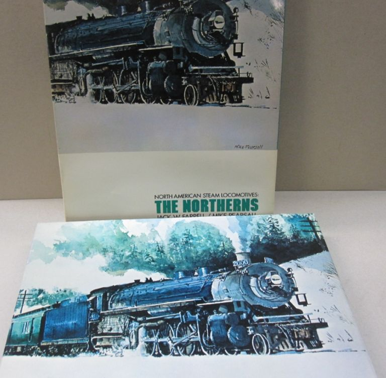 North American Steam Locomotives: The Northerns. Jack W. Farrell, Mike Pearsall.