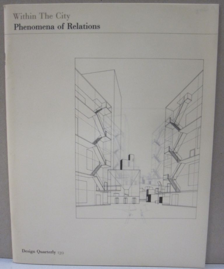Within the City Phenomena of Relations Design Quarterly 139. Steven Holl.