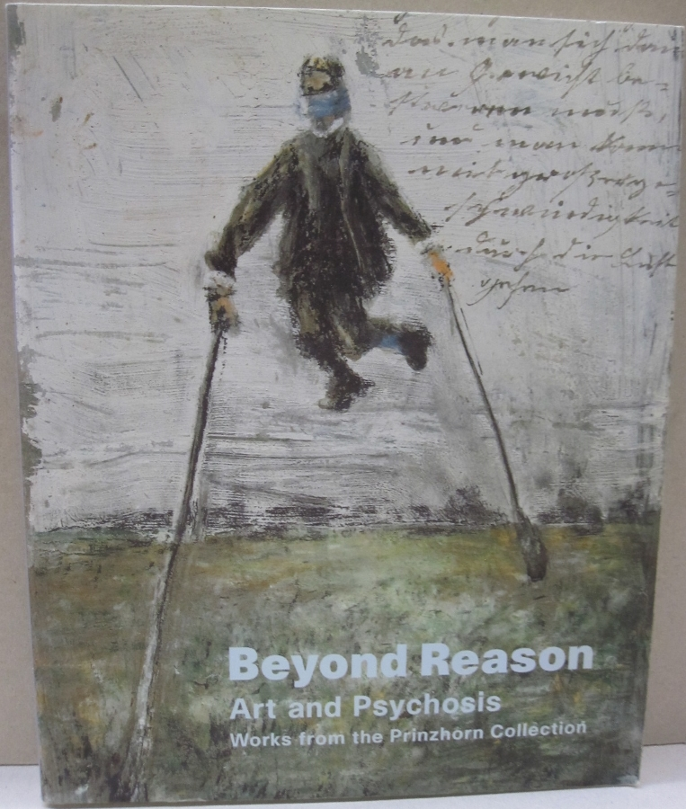 Beyond Reason Art and Psychosis Works From the Prinzhorn Collection; Works From the Prinzhorn Collection. Bettina Brand-Claussen, Inge Jadi, Caroline Douglas.
