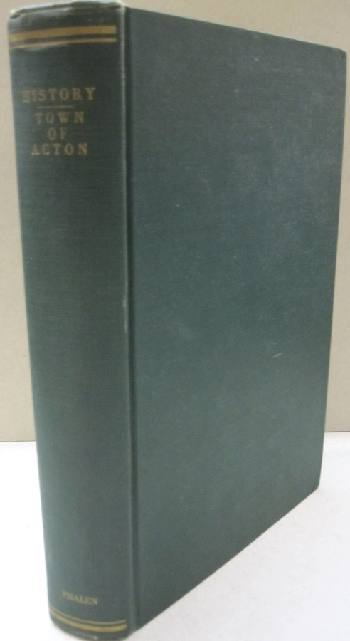 History of the Town of Acton. Harold R. Phalen.