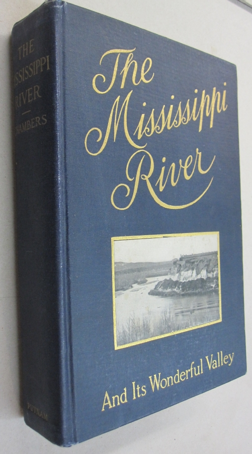 The Mississippi River and its Wonderful Valley; Twenty-seven hundred and Seventy-five miles from Source to Sea. Julius Chambers.