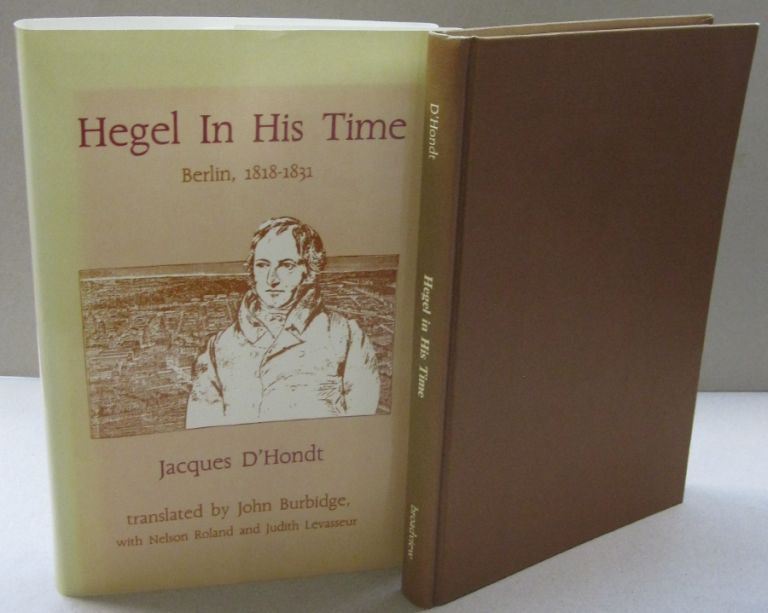 Hegel in His Time: Berlin, 1818-1831. Jacques D'Hondt.