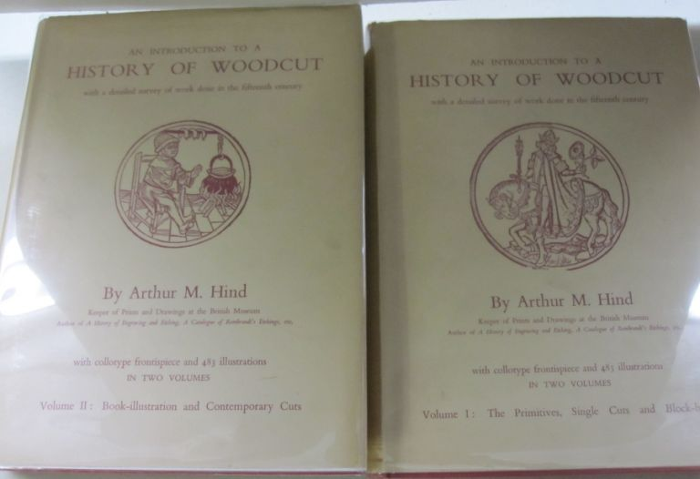 An Introduction to a History of Woodcut in two volumes; With a detailed survey of work done in the fifteenth century. Arthur M. Hind.