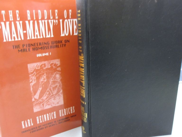 The Riddle of Man-Manly Love Volume 1. Karl Heinrich Ulrichs, Michael A. Lombradi-Nash.