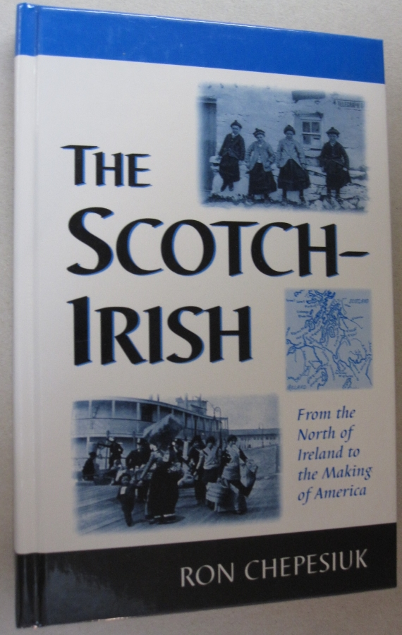 The Scotch-Irish From the North of Ireland to the Making of America. Ron Chepesiuk.