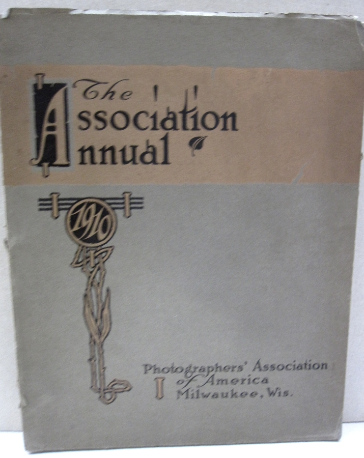 The Association Annual Photographers' Association of America. 30th Annual Convention, Milwaukee, Wis. 1910.; July 11, 12, 13,14,15,16. Juan C. Abel.
