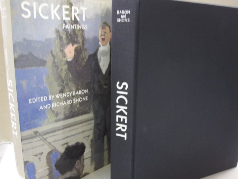 Sickert Paintings. Wendy Baron, Richard Shone.