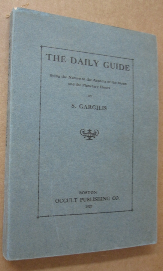 The Daily Guide; Being the Nature of the Aspects of the Moon and the Planetary Hours. S. Gargilis.