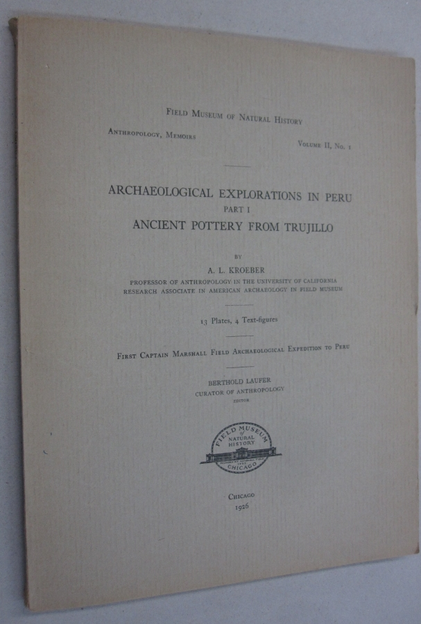 Field Museum of Natural History Anthropology, Memoirs Volume II, No. 1: Archaeological Explorations in Peru Part 1 Ancient Pottery From Trujillo. A. L. Kroeber, Berthold Laufer.