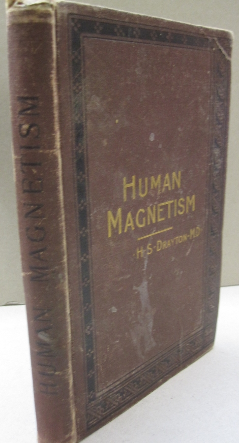Human Magnetism; Its nature, physiology and psychology its uses, as a remedial agent, in moral and intellectual improvement, etc. H. S. Drayton.