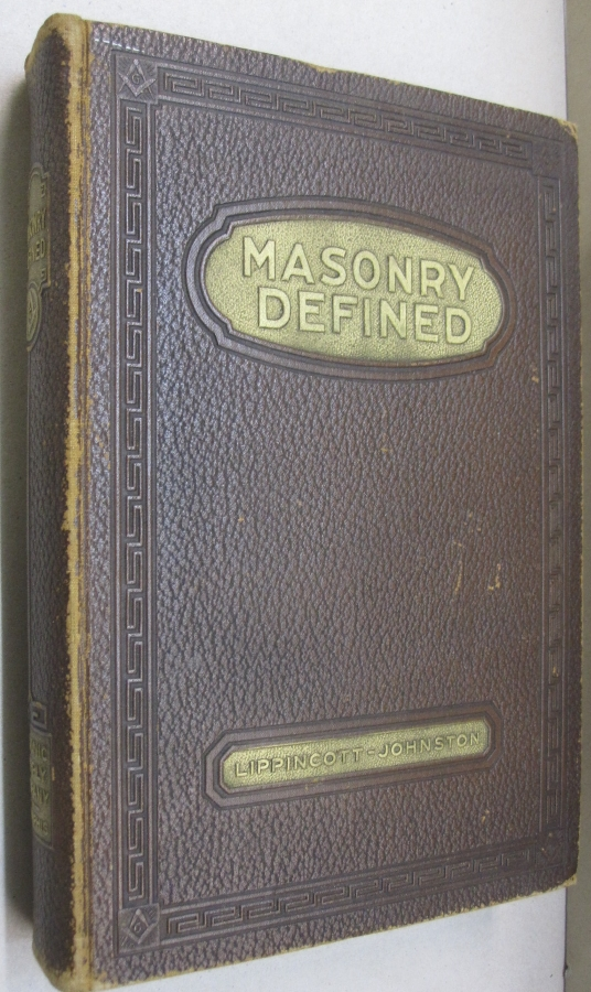 Masonry Defined A Liberal Masonic Education; Information Every Mason Should Have. Albert G. Mackey, G. S. Lippincott, E. R. Johnston.