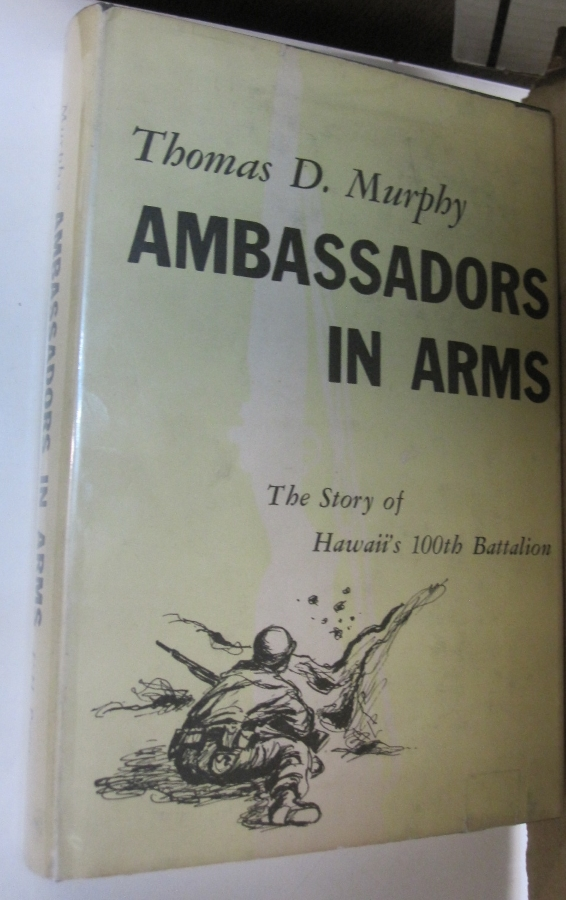 Ambassadors in Arms; The Story of Hawaii's 100th Battalion. Thomas D. Murphy.