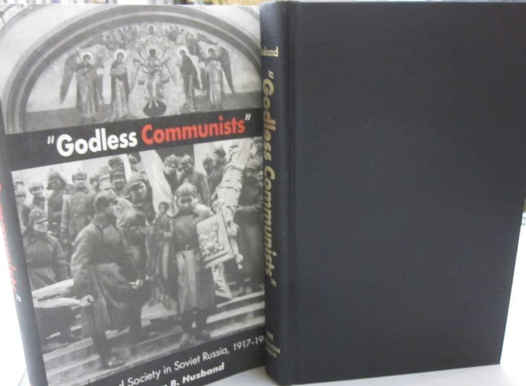 Godless Communists: Atheism and Society in Soviet Russia, 1917-1932. William B. Husband.