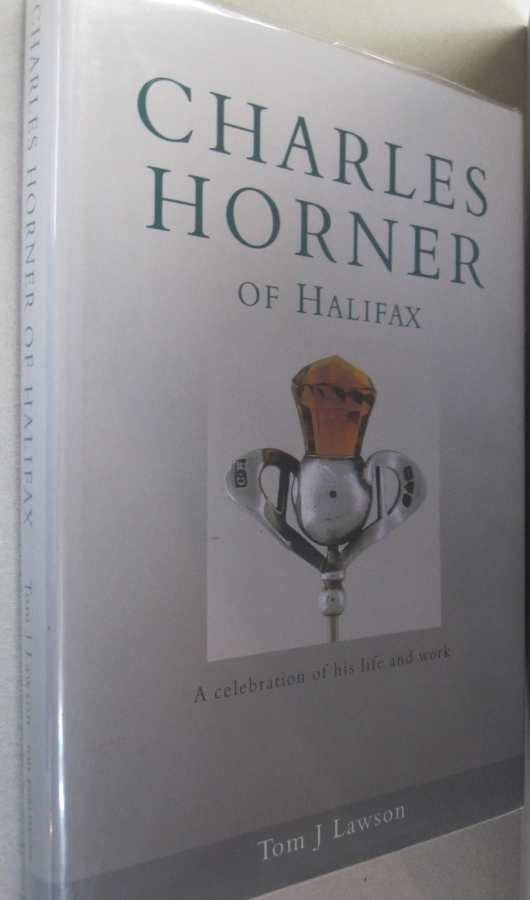 Charles Horner of Halifax A Celebration of His Life and Work. Tom J. Lawson.