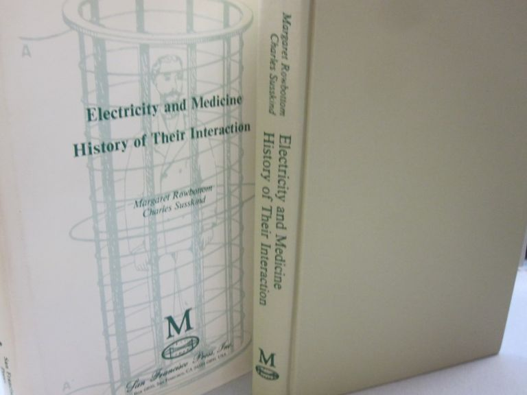 Electricity and Medicine: History of their Interactions. Margaret Rowbottom, Charles Susskind.